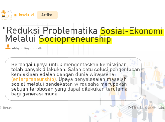 Reduksi Problematika Sosial-Ekonomi Melalui Sociopreneurship oleh Akhyar Royan Fadli design by Nugroho Dwi Santoso
